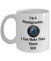 Funny Coffee Mug/I'm A Photographer I Can Make Time Stand Still/Coffee Cup/Gifts For Photographers