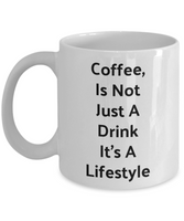 Novelty Coffee Mug-Coffee Is Not Just A Drink Its A Lifestyle-tea cup-gift-statement-funny