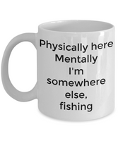 Funny coffee mug/Physically here mentally fishing/tea cup/gift/novelty/fishermen/retirement