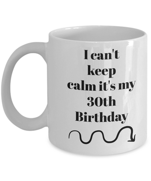 I can't keep calm it's my 30th birthday-coffee mug-tea cup-novelty gift
