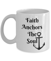Novelty Coffee Mug-Faith Anchors The Soul-Inspirational-Gift-tea cup-family-statement