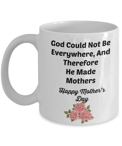 God Could Not Be Everywhere, And Therefore He Made Mothers/Novelty Coffee Cup/For Mother' Day