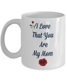 I Love That You Are My Mom/Coffee Mug/Mother's Day Birthday Tea Cup Gift Mug With Sayings