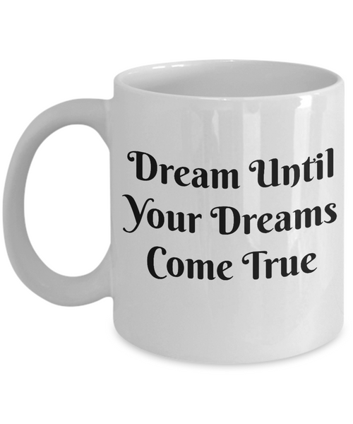 Novelty Coffee Mug-Dream Until Your Dreams Come True-Motivational Tea Cup Gift