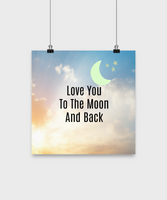 "Motivational Poster 12""- Love You To the Moon And Back- Wall Hanging Art-Sentiment Poster Home Decor"