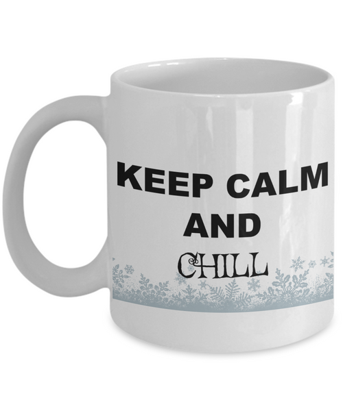 Keep Calm and Chill/ Novelty Coffee Mug/ Funny Gift Cool Cup