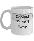 Funny Coffee Mug-Coolest Friend Ever-Cup Gift Novelty Tea Women Men friendship