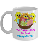 Funny Easter Coffee Mug/The Chicks Have Arrived/Happy Easter Cute Chicks Friends Family Office