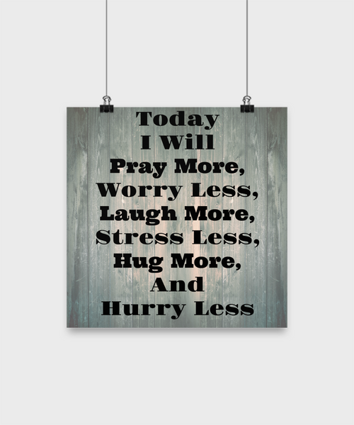 Today I Will Pray More Worry Less Laugh More Stress Less Hug More And Hurry Less/Poster