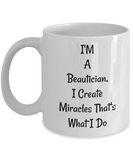 Funny Novelty Mug/I'm A Beautician I Create Miracles That's What I Do/Coffee Cup/Mugs With Sayings