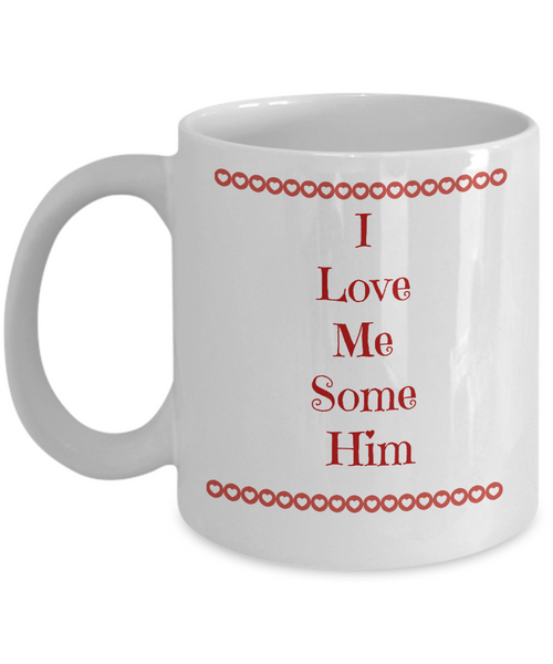 Valentine Coffee Mug-I Love Me Some Him-Tea Cup Gifts For Husband Boyfriend Sentiment