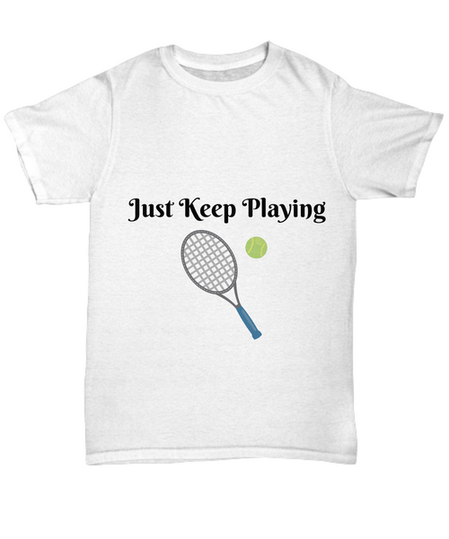 Just Keep Playing Tennis Novelty Tee Custom Printed T-Shirt Unisex White T-Shirt