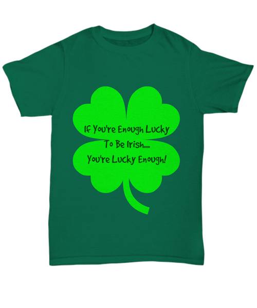 If you're enough lucky to be Irish Green t-shirt