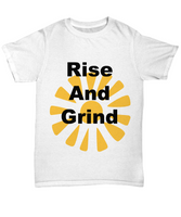 Rise And Grind/ Novelty T-Shirt /Custom Printed  Cotton Shirt/Statement Shirt