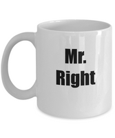 Mr. Right- Novelty Coffee Mug-Boyfriend Husband Coffee Gift Mug-Mugs For Men