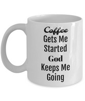 Novelty Coffee Mug/Coffee Gets Me Started God Keeps Me Going/Inspirational Cup/Gift For Friends