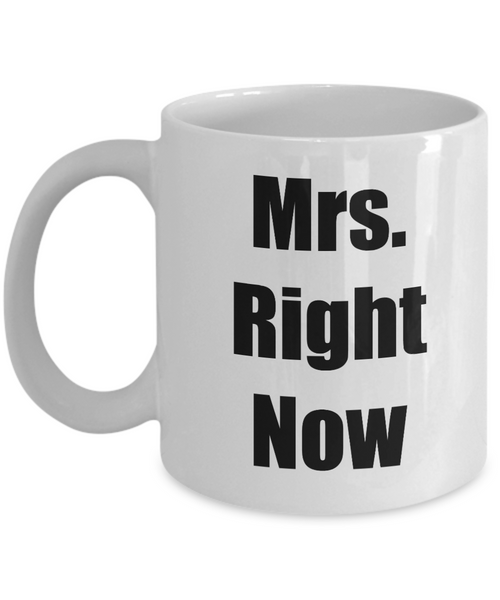 Mrs. Right Now Novelty Coffee Mug Gift  For Wife Girlfriend Statement Mug Funny Mug
