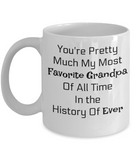 Novelty Grandpa Coffee Mug Cup Gift-You're Pretty Much My Favorite Grandpa Of All Time In History