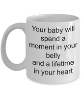 Baby shower mug-your baby will spend a moment in your belly and a lifetime in your heart-mom to be
