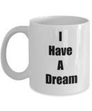 Motivational Coffee Mug-I Have A Dream Tea Cup Gift Mug With Sayings Inspirational  Statement