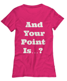 And your point Is-funny- women- black custom  t-shirt.