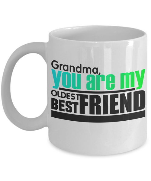 Novelty Coffee Mug/Grandma You Are My Oldest Best Friend/Ceramic Mug For Grandma