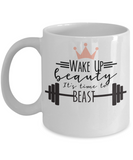 wake up beauty it is time to beast women boss mother funny coffee mug
