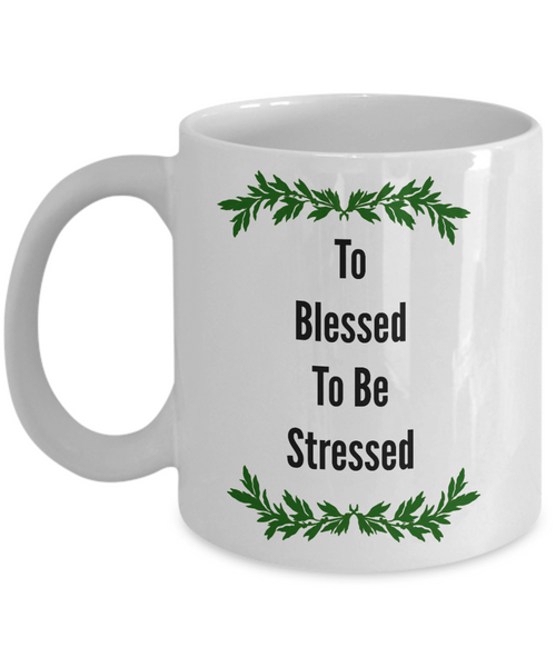 To Blessed To Be Stressed Novelty Coffee Mug