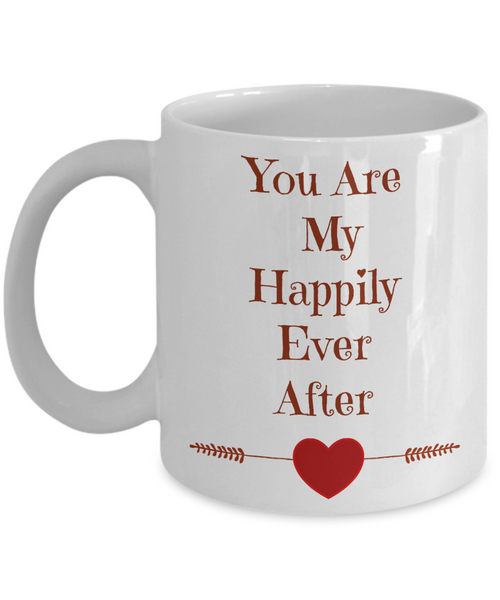 Valentine Coffee Mug-You Are My Happily Ever After-Tea Cup Gift Couples Sentiment
