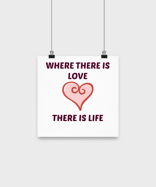 "Wall Poster-Where There Is Love There Is Life- 10"" Poster- Wall Art Decor Home Decor"