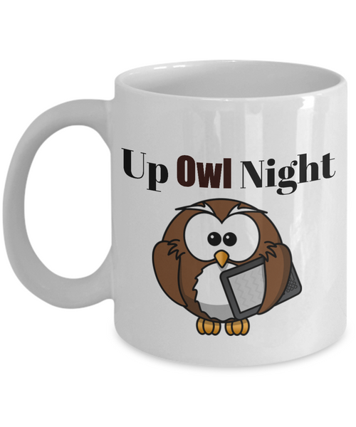 Novelty Coffee Mug-Up Owl Night-Funny Cup Tea With Sayings White 11 oz Ceramic