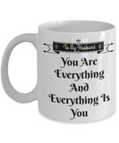 Novelty Coffee Mug-You Are Everything-Husband Tea Cup Gift Sentiment Anniversary Birthday Valentines