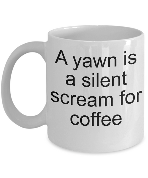 A yawn is a silent scream for coffee-funny-tea cup-coffee mug-novelty-humorous-friends-office