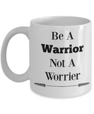 Novelty Coffee Mug-Be A Warrior Not A Worrier-Cup Gift Mugs With Sayings Women Motivational