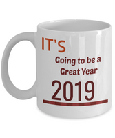 2019 It's going to be a great year coffee mug