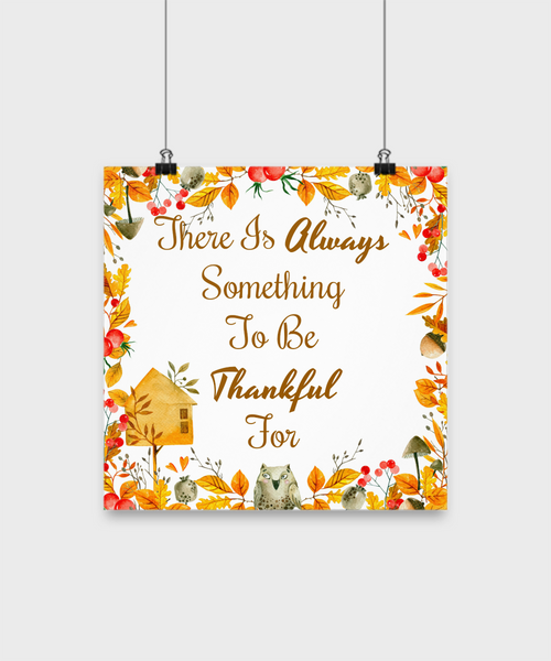 Poster-There Is Always Something To Be Thankful For-Inspirational Wall Decor
