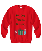 Funny Sweatshirt/Keep Calm Christmas Is Coming/Red Sweatshirt/Christmas Sweatshirt/Unisex Men Women