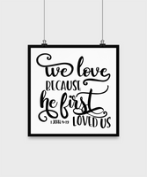 Bible quote poster-We love because he first loved us-wall home decor 12""