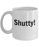 Shutty! Funny Novelty Coffee Mug /Custom Printed Mug With Sayings Friends Office