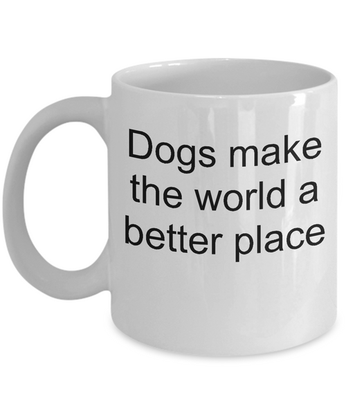 Funny dog coffee mug-dogs make the world a better place- tea cup gift novelty