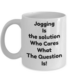 Jogging mug-Jogging Is The Solution funny coffee mug-tea cup gift-men-women-joggers-runners