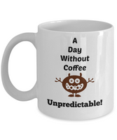 funny mug a day without coffee unpredictable