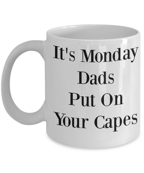 Novelty Coffee Mug-It's Monday Dads Put On Your Capes-Tea Cup Gift Fathers Funny Sayings Office