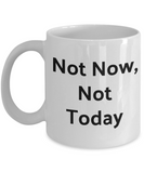 Funny Novelty Coffee Mug-Not Now, Not Today-Cup Gift Tea Women Men With Sayings Sarcastic