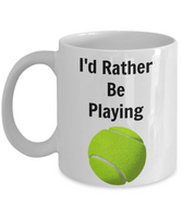 Novelty Coffee Mug-I'd Rather Be Playing Tennis-tea cup gift sports funny sports fans players