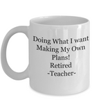 Retired Teachers mug-Doing what I want making my own plans-novelty tea cup gift retirement funny