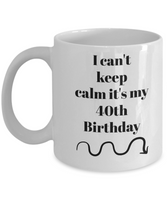 I can't keep calm it's my 40th birthday-novelty-coffee mug-tea cup-gift-funny-men-women-home decor