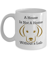 A House Is Not A Home Without A Lab Novelty Coffee Mug For Lab Owners Funny Mugs