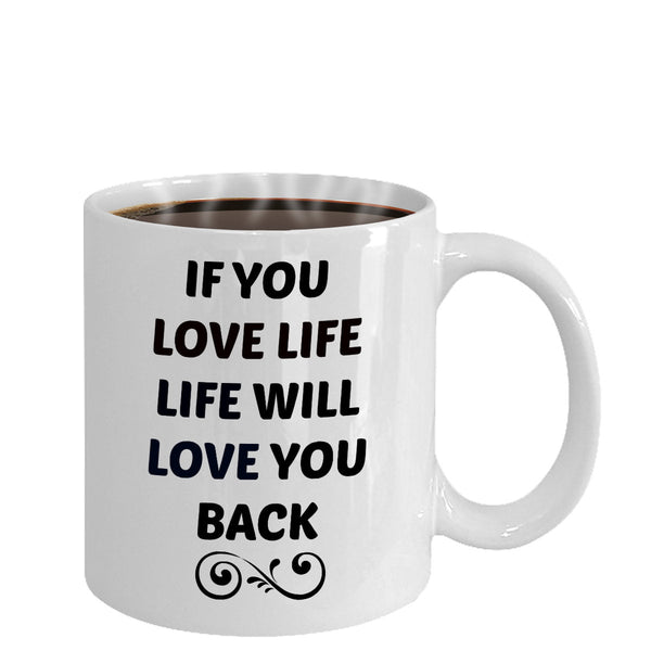 If You Love Life Life Will Love You Back/ Novelty Coffee Mug/ Motivational Inspirational Coffee Cup
