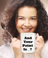 And Your Point Is...? Sarcastic Novelty Coffee Cup Funny Coffee Mugs With Sayings Gifts